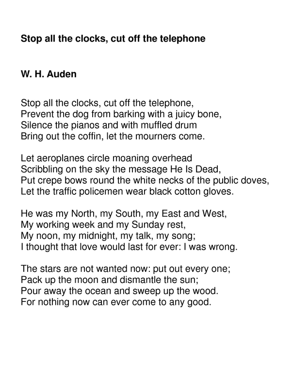 stop all the clocks cut off But the great thing about funeral blues is that it's written in what are called elegiac stanzas stop all the clocks, cut off the telephone.